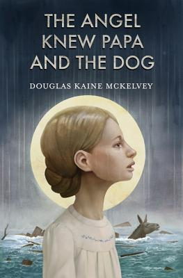 The Angel Knew Papa and the Dog, McKelvey, Douglas Kaine