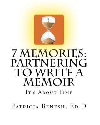 Image for 7 MEMORIES: PARTNERING TO WRITE A MEMOIR: IT'S ABOUT TIME