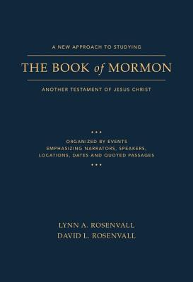 A New Approach to Studying the Book of Mormon: Another Testament of Jesus Christ, Lynn A. Rosenvall, David L. Rosenvall