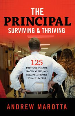Image for The Principal: Surviving & Thriving: 125 Points of Wisdom, Practical Tips, and Relatable Stories for all Leaders