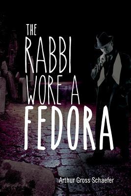 The Rabbi Wore a Fedora (Rabbi Daniels Mysteries), Gross Schaefer, Arthur