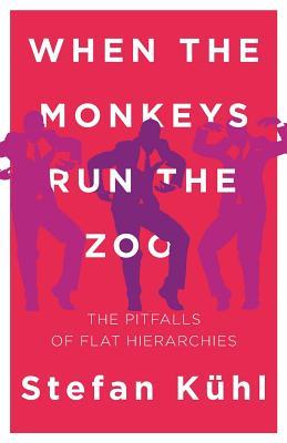 When the Monkeys Run the Zoo: The Pitfalls of Flat Hierarchies, Stefan K�hl