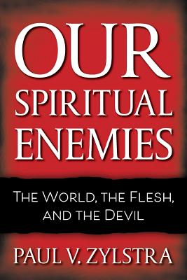 Image for Our Spiritual Enemies: The World, the Flesh, and the Devil