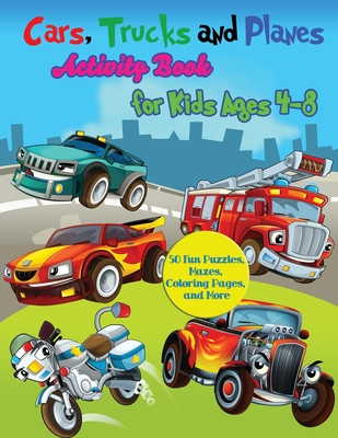 Image for Cars, Trucks and Planes Activity Book for Kids Ages 4-8: 50 Fun Puzzles, Mazes, Coloring Pages, and More