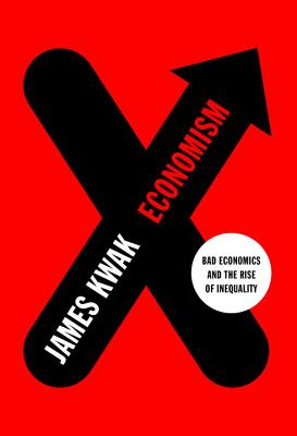 Image for Economism: Bad Economics and the Rise of Inequality