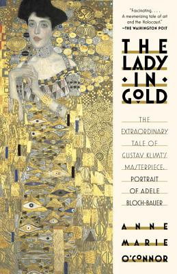 Image for The Lady in Gold: The Extraordinary Tale of Gustav Klimt's Masterpiece, Portrait of Adele Bloch-Bauer