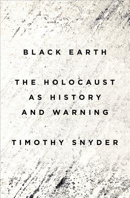 Image for Black Earth: The Holocaust as History and Warning