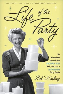 Image for Life of the Party: The Remarkable Story of How Brownie Wise Built, and Lost, a Tupperware Party Empire
