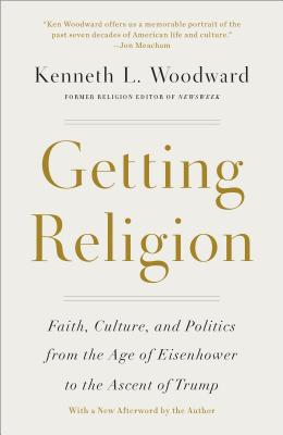 Image for Getting Religion: Faith, Culture, and Politics from the Age of Eisenhower to the Ascent of Trump