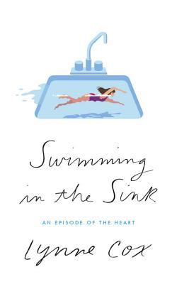 Image for SWIMMING IN THE SINK: An Episode of the Heart