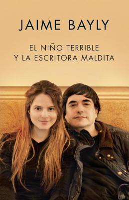 El ni�o terrible y la escritora maldita (Spanish Edition), Bayly, Jaime