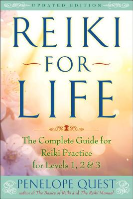 Reiki for Life (Updated Edition): The Complete Guide to Reiki Practice for Levels 1, 2 & 3, Quest, Penelope