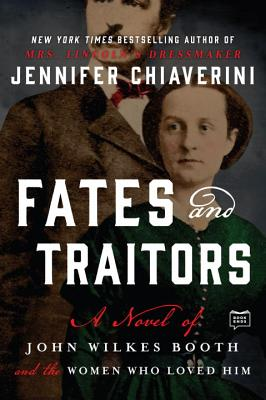 Image for FATES AND TRAITORS: A NOVEL OF JOHN WILKES BOOTH AND THE WOMEN WHO LOVED HIM