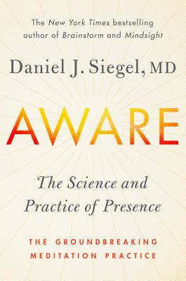 Image for Aware: The Science and Practice of Presence--The Groundbreaking Meditation Practice