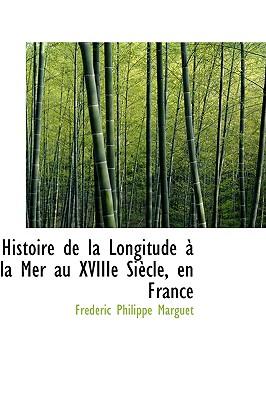 Histoire de la Longitude � la Mer au XVIIIe Si�cle, en France (French Edition), Marguet, Fr�d�ric Philippe