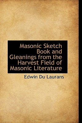 Masonic Sketch Book and Gleanings from the Harvest Field of Masonic Literature, Laurans, Edwin Du