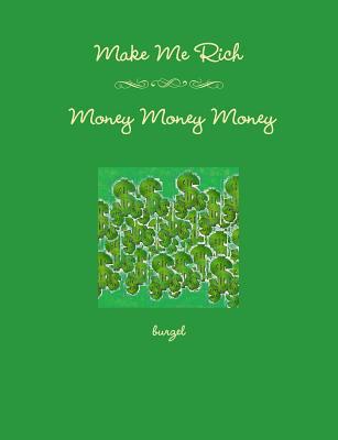 Make Me Rich - Money Money Money, Burzel, .
