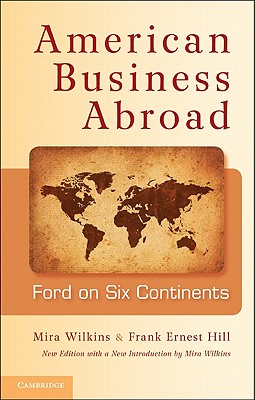 American Business Abroad: Ford on Six Continents, Wilkins, Mira; Hill, Frank Ernest