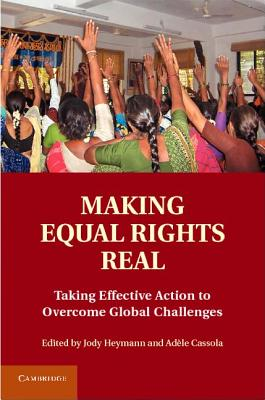 Making Equal Rights Real: Taking Effective Action to Overcome Global Challenges, Jody Heymann (Editor), Adele Cassola (Editor)