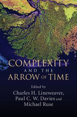 Complexity and the Arrow of Time, Lineweaver, Charles H., Davies, Paul C. W.; Ruse, Michael