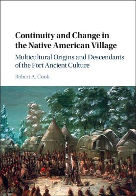 Image for Continuity and Change in the Native American Village: Multicultural Origins and Descendants of the Fort Ancient Culture