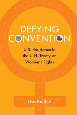 Image for Defying Convention: US Resistance to the UN Treaty on Women's Rights (Problems of International Politics)