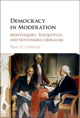 Image for Democracy in Moderation: Montesquieu, Tocqueville, and Sustainable Liberalism