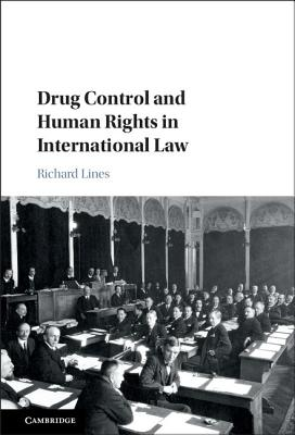 Drug Control and Human Rights in International Law, Lines, Richard