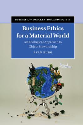 Image for Business Ethics for a Material World: An Ecological Approach to Object Stewardship (Business, Value Creation, and Society)
