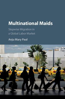 Image for Multinational Maids: Stepwise Migration in a Global Labor Market
