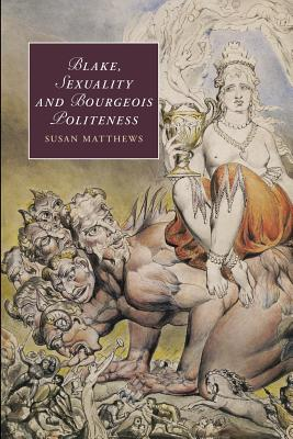 Image for Blake, Sexuality and Bourgeois Politeness (Cambridge Studies in Romanticism)