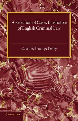 A Selection of Cases Illustrative of English Criminal Law, Kenny, Courtney Stanhope