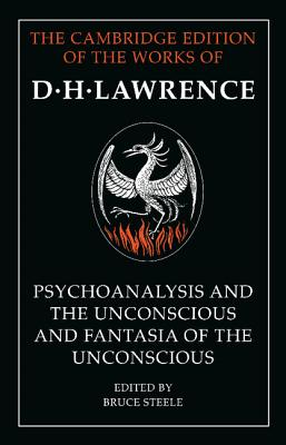 'Psychoanalysis and the Unconscious' and 'Fantasia of the Unconscious' (The Cambridge Edition of the Works of D. H. Lawrence), Lawrence, D. H.