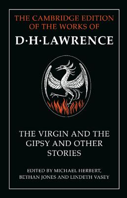 The Virgin and the Gipsy and Other Stories (The Cambridge Edition of the Works of D. H. Lawrence), Lawrence, D. H.