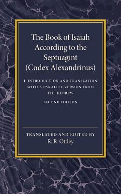 The Book of Isaiah According to the Septuagint: Volume 1, Introduction and Translation with a Parallel Version from the Hebrew