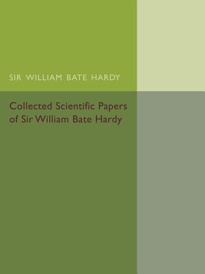 Collected Scientific Papers of Sir William Bate Hardy