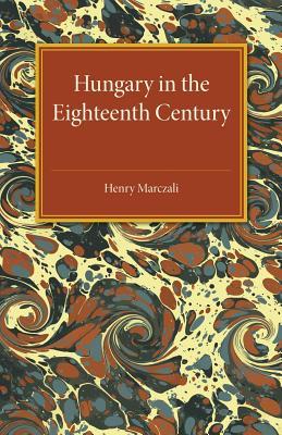 Hungary in the Eighteenth Century, Marczali, Henry