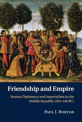 Image for Friendship and Empire: Roman Diplomacy and Imperialism in the Middle Republic (353-146 BC)