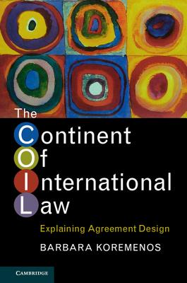 The Continent of International Law: Explaining Agreement Design, Koremenos, Barbara