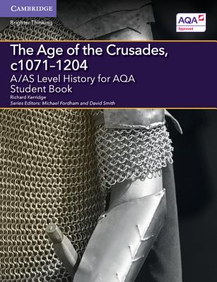 A/AS Level History for AQA The Age of the Crusades, c1071-1204 Student Book (A Level (AS) History AQA), Kerridge, Richard