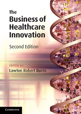 Image for The Business of Healthcare Innovation, 2nd Edition