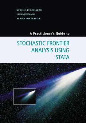 A Practitioner's Guide to Stochastic Frontier Analysis Using Stata, Kumbhakar, Subal C.; Wang, Hung-Jen; Horncastle, Alan P.