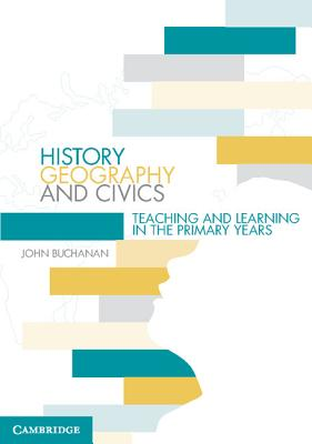 History, Geography and Civics: Teaching and Learning in the Primary Years, Dr John Buchanan (Author)