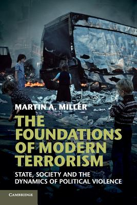 Image for The Foundations of Modern Terrorism: State, Society and the Dynamics of Political Violence