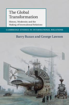Image for The Global Transformation: History, Modernity and the Making of International Relations (Cambridge Studies in International Relations)