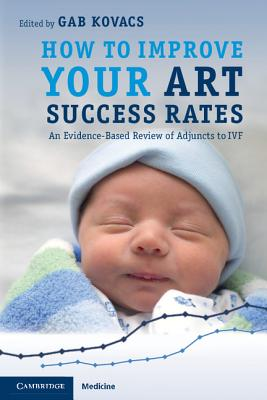 Image for How to Improve your ART Success Rates: An Evidence-Based Review of Adjuncts to IVF (Cambridge Medicine (Paperback))
