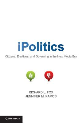 iPolitics: Citizens, Elections, and Governing in the New Media Era