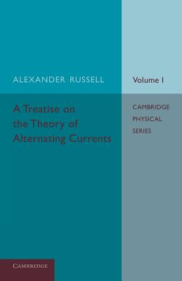 A Treatise on the Theory of Alternating Currents: Volume 1, Russell, Alexander