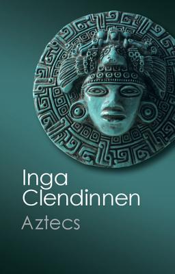 Aztecs: An Interpretation (Canto Classics), Inga Clendinnen