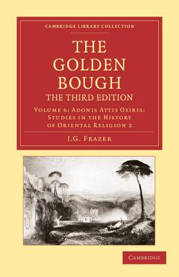 6: The Golden Bough (Cambridge Library Collection - Classics) (Volume 6), Frazer, Sir James George